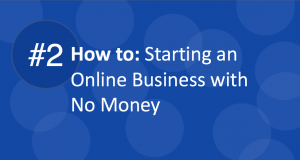 #2 How to: Starting an Online Business with No Money
