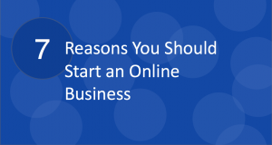 seven reasons to start online business