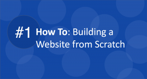 How To: Building a Website from Scratch