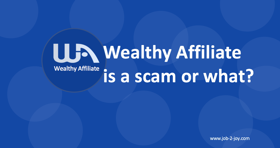 wealthy affiliate is a scam or what